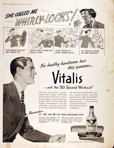 "That smart new suit and snappy tie should really make her heave a sign.  Cried Susan at their rendezvous, ""Oh!  Whirly-Locks, no date for you!""  (Vitalis, 1946)"