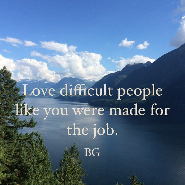 Love difficult people... | Bob Goff | @bobgoff Instagram photos
