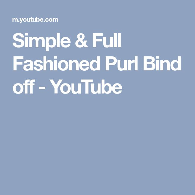Simple & Full Fashioned Purl Bind off - YouTube