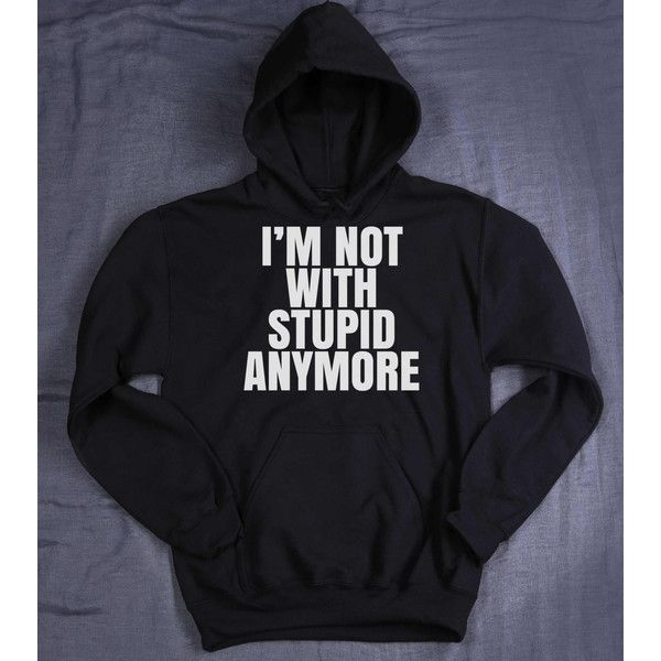 I'm Not With Stupid Anymore Hoodie Slogan Relationship Single Ex... ($23) ❤ liked on Polyvore featuring tops, hoodies, boyfriend tank top, boyfriend hoodies, hoodie top, sweatshirt hoodies and hooded sweatshirt