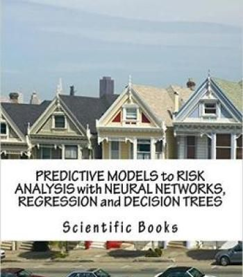 Predictive Models To Risk Analysis With Neural Networks Regression And Decision Trees PDF