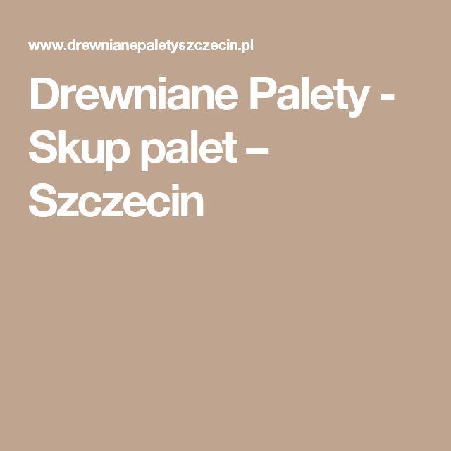 Drewniane Palety - Skup palet – Szczecin