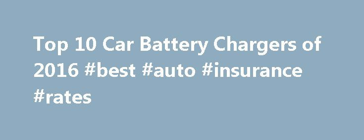 Top 10 Car Battery Chargers of 2016 #best #auto #insurance #rates http://germany.remmont.com/top-10-car-battery-chargers-of-2016-best-auto-insurance-rates/  #auto review # Car Battery Charger Review Car Battery Chargers: What to Look For Not all car battery chargers offer the same functions, compatibility or charging rates. Look for a unit that can handle your battery type and allows you to safely charge your battery in the time frame you desire. If you don't want to worry about plugging in…