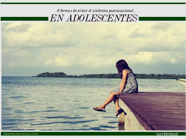 6 formas de evitar el síndrome postvacacional en adolescenteshttp://www.eljardindevenus.com/maternidad/6-formas-evitar-sindrome-postvacacional-adolescentes/
