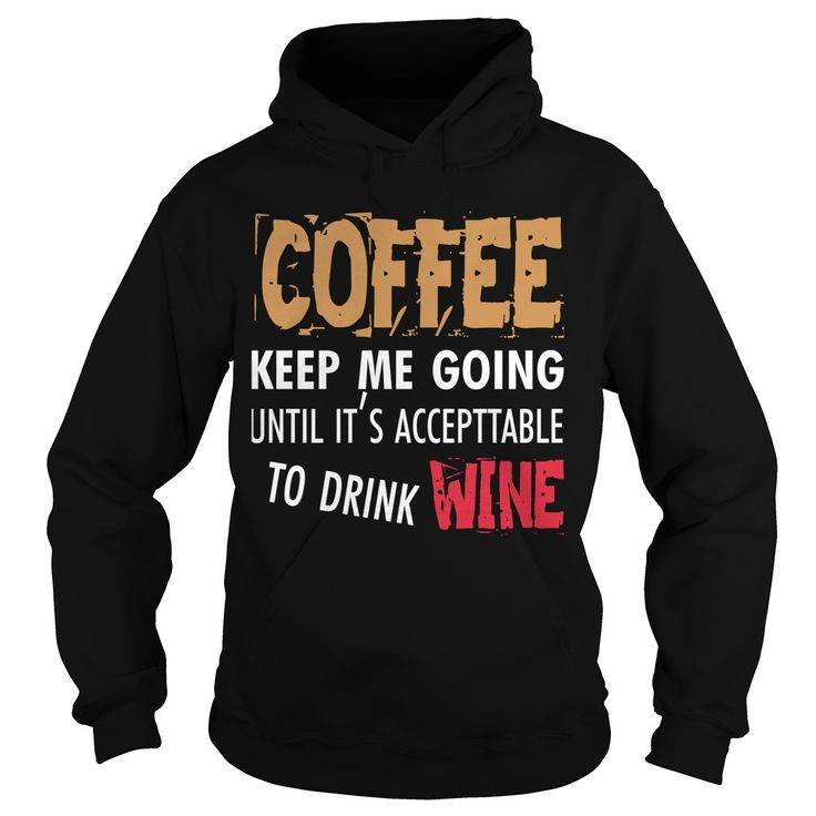 COFFEE KEEPS ME GOING TO DRINK WINE. Funny & Clever Wine Drinking Quotes, Sayings, T-Shirts, Hoodies, Tees, Gifts, Coffee Mugs, Women's Leggings. #wine