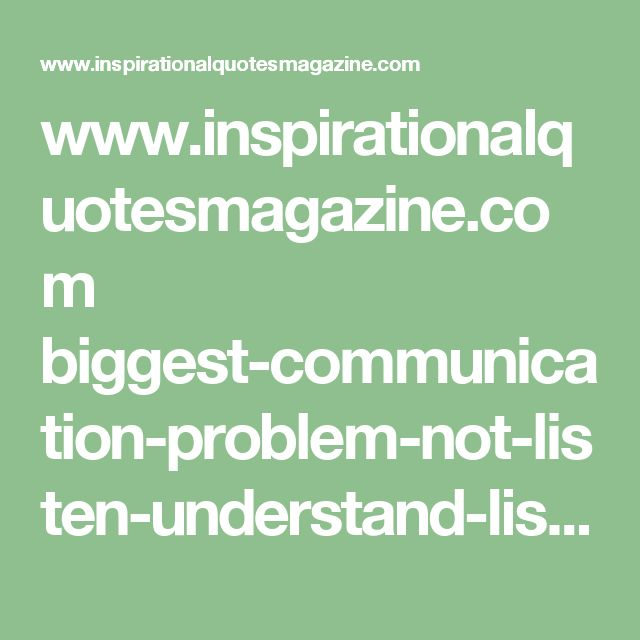 www.inspirationalquotesmagazine.com biggest-communication-problem-not-listen-understand-listen-reply