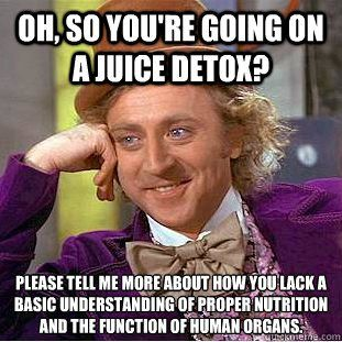 Haha! Those girls who think juicing makes them 'skinny' and they post 2 year old pictures of when they used to be thin.....
