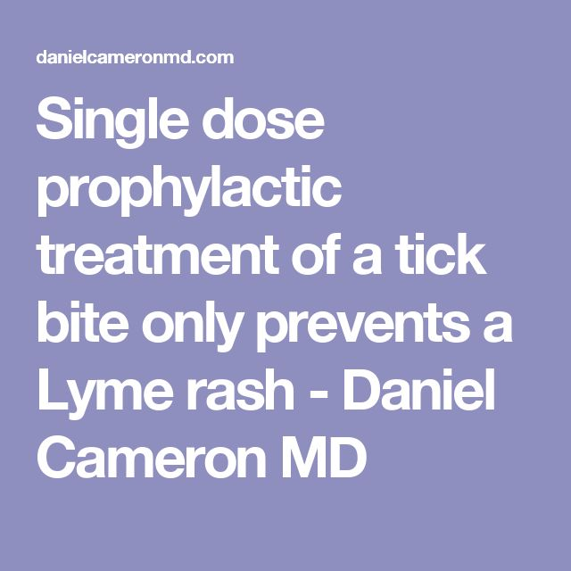 Single dose prophylactic treatment of a tick bite only prevents a Lyme rash - Daniel Cameron MD