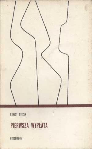Pierwsza wypłata, Ernest Dyczek, Ossolineum, 1969, http://www.antykwariat.nepo.pl/pierwsza-wyplata-ernest-dyczek-p-1382.html