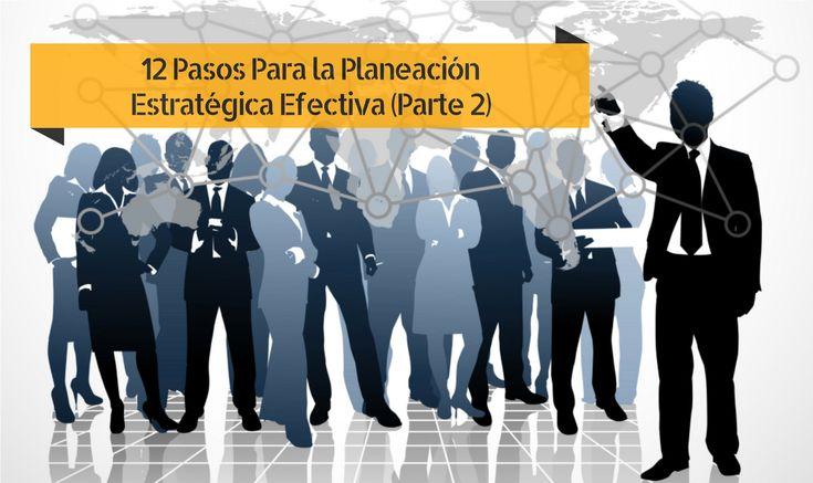 12 Pasos Para la Planeación Estratégica Efectiva (Parte 2 de 3)