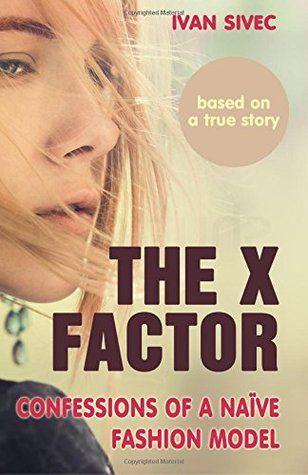 Book-o-Craze: Book Blitz {Excerpt} -- The X Factor: Confessions of a Naive Fashion Model by Ivan Sivec
