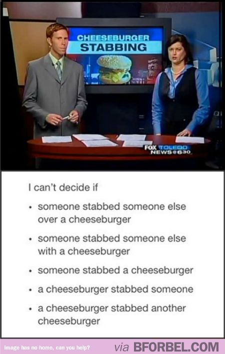 You Need To Be More Specific About This Cheeseburger Stabbing…