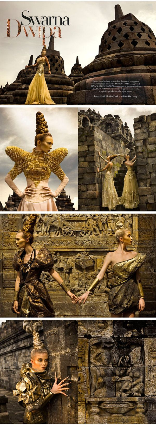 Swarnadwipa  Photographer : Nicoline Patricia Malina  Harper's Bazaar Indonesia May 2010  Stylist : Michael Pondaag  Hair & Make Up : Qiqi Franky & Team  Model : Yulia Jamil & Tanya @ JIM  Assistants : Andry Wibowo, Andre Wiredja / Digital Imaging : Topher Koper  Special Thanks to Ministry of Culture and Tourism and Robert Lee, Deputy Director UNESCO office Jakarta