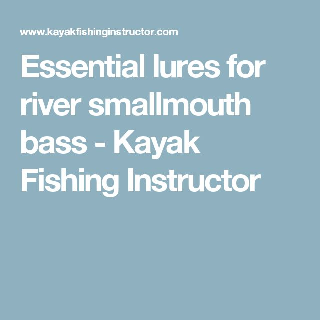 Essential lures for river smallmouth bass - Kayak Fishing Instructor