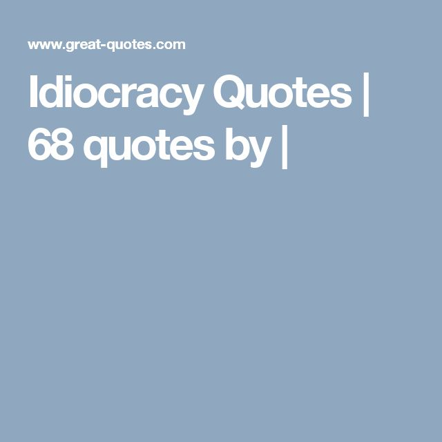 Idiocracy Quotes   68 quotes by  