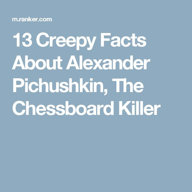 13 Creepy Facts About Alexander Pichushkin, The Chessboard Killer