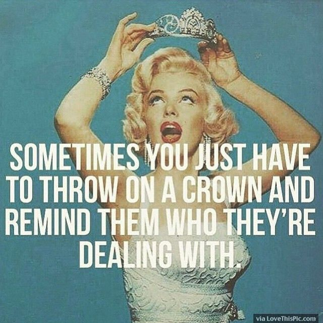 Sometimes You Just Have To Throw On Your Crown And Remind Them Who They Are Dealing With funny quotes quote marilyn monroe lol marilyn monroe quotes funny quote funny quotes funny sayings humor instagram quotes