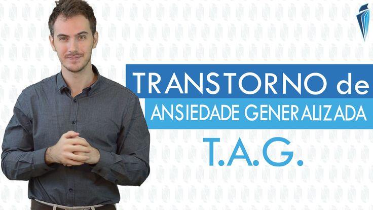 Transtorno de Ansiedade Generalizada [TAG] - Entenda mais sobre esse tip...