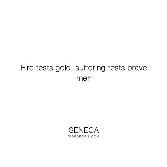 """Recalling Old Memories Quotes: """"Fire Tests Gold, Suffering Tests Brave Men"""