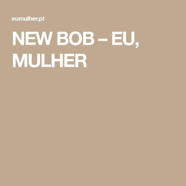 NEW BOB – EU, MULHER
