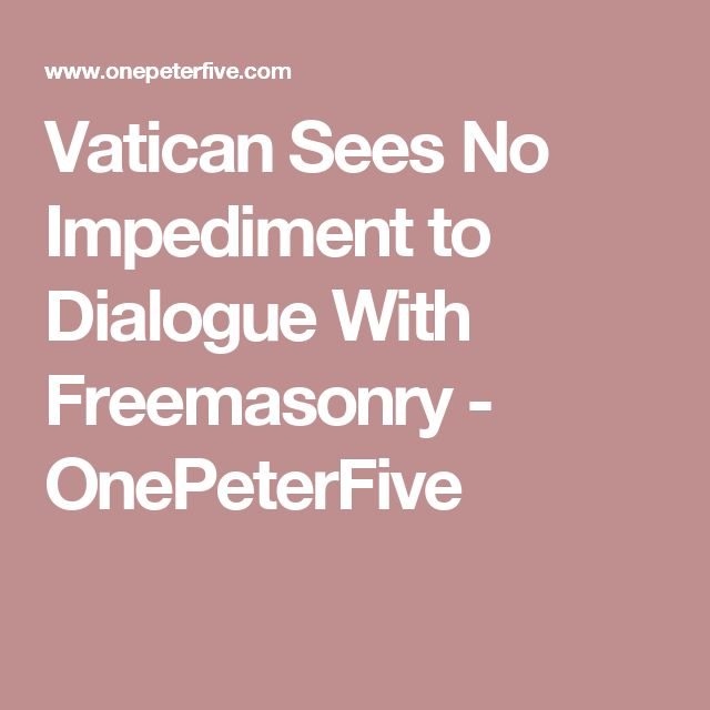 Vatican Sees No Impediment to Dialogue With Freemasonry - OnePeterFive