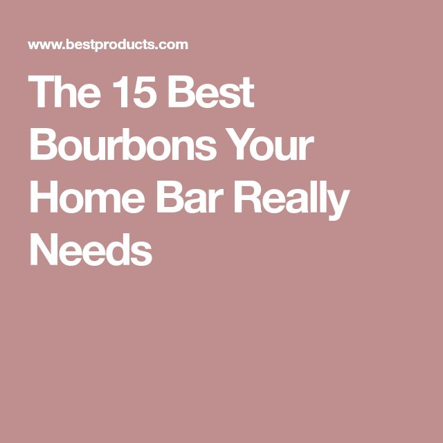The 15 Best Bourbons Your Home Bar Really Needs