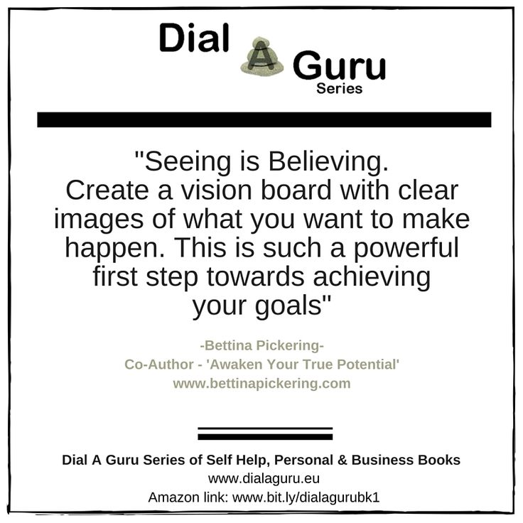 """""""Seeing is Believing. Create a vision board with clear images of what you want to make happen. This is such a powerful first step towards achieving your goals""""- Bettina Pickering, Co-Author, 'Awaken Your True Potential' Click on this link to get your copy: http://ow.ly/WMYbG #dialaguru #awakenyourtruepotential"""
