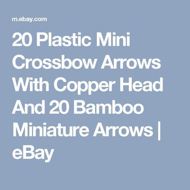 20 Plastic Mini Crossbow Arrows With Copper Head And 20 Bamboo Miniature Arrows   | eBay