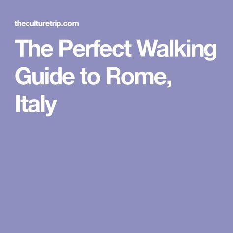 The Perfect Walking Guide to Rome, Italy