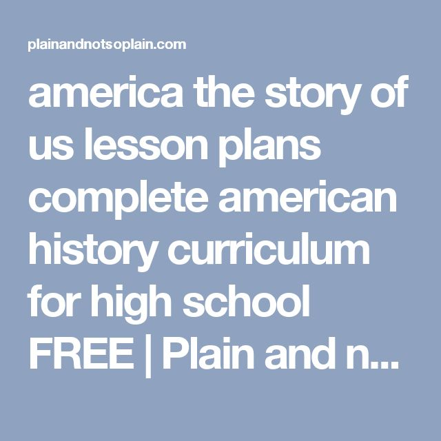 america the story of us lesson plans complete american history curriculum for high school FREE   Plain and not so plain