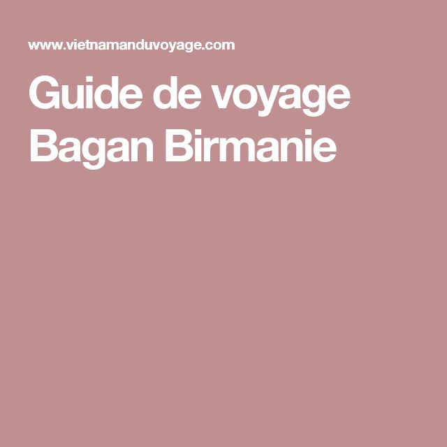 Guide de voyage Bagan Birmanie