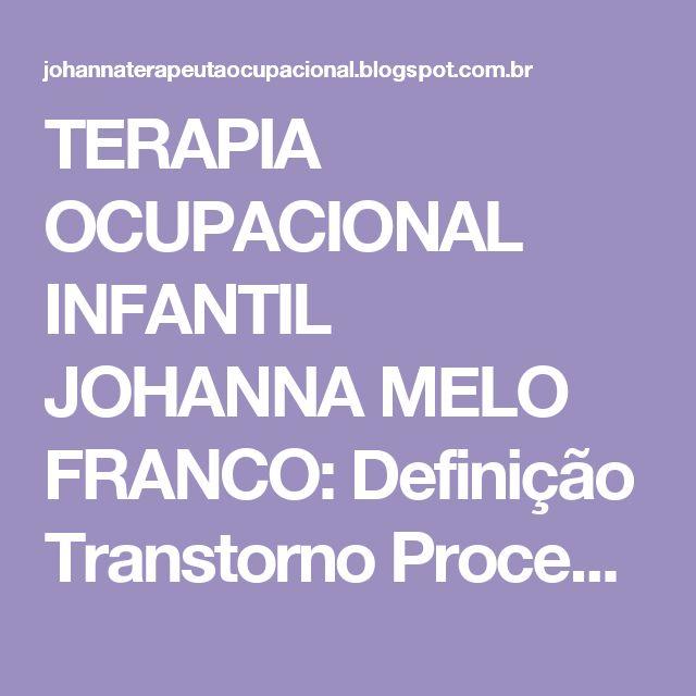TERAPIA OCUPACIONAL INFANTIL JOHANNA MELO FRANCO: Definição Transtorno Processamento Sensorial (TPS)