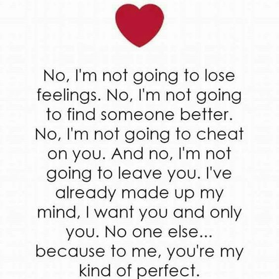 This is how I feel about you and us Helen. There is no one else for me, you're my one and only, the only person I want.