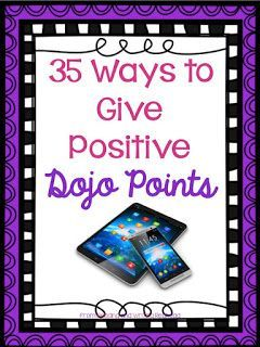 Class Dojo Positive Reinforcement  Have you been using Class Dojo with your students or do you plan to try it out this year? I have been using it for a few years now and it is great to help reinforce positive behavior. Over the last few years I have come up with many options for giving out positive points so I would put something together to help other teachers! Here is a free resource with 35 ways to give positive Class Dojo points!