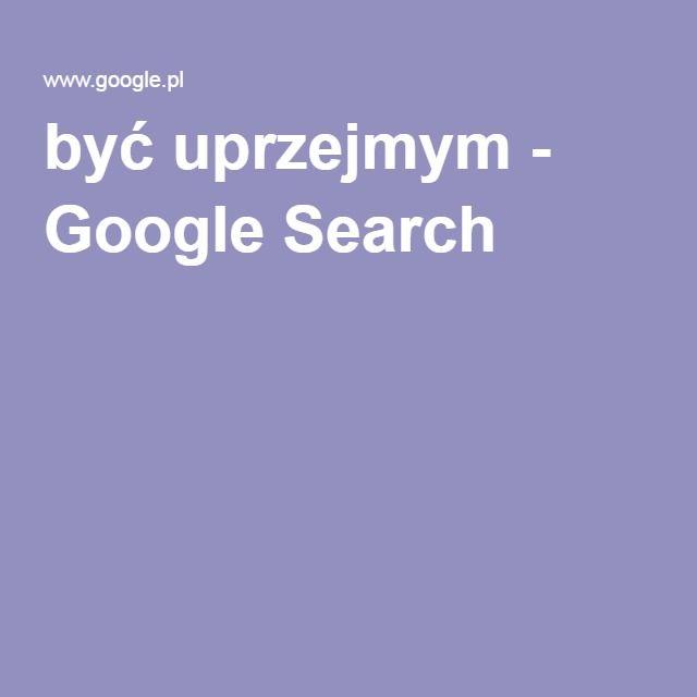 być uprzejmym - Google Search