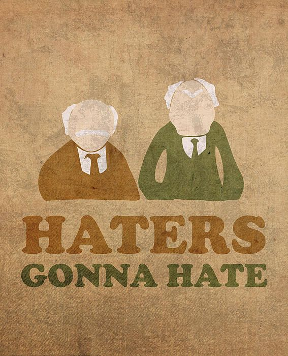 Haters Gonna Hate Statler and Waldorf Muppet Humor.