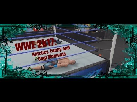 WWE 2k17: Glitches, Funny and Cool Moments