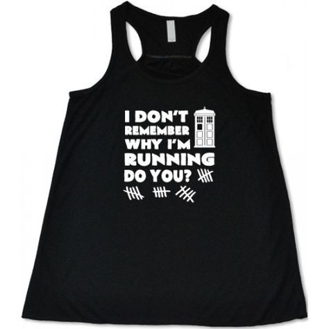 I Don't Remember Why I'm Running Do You Shirt - Doctor Who Workout Shirt - Doctor Who Gym Tank Top
