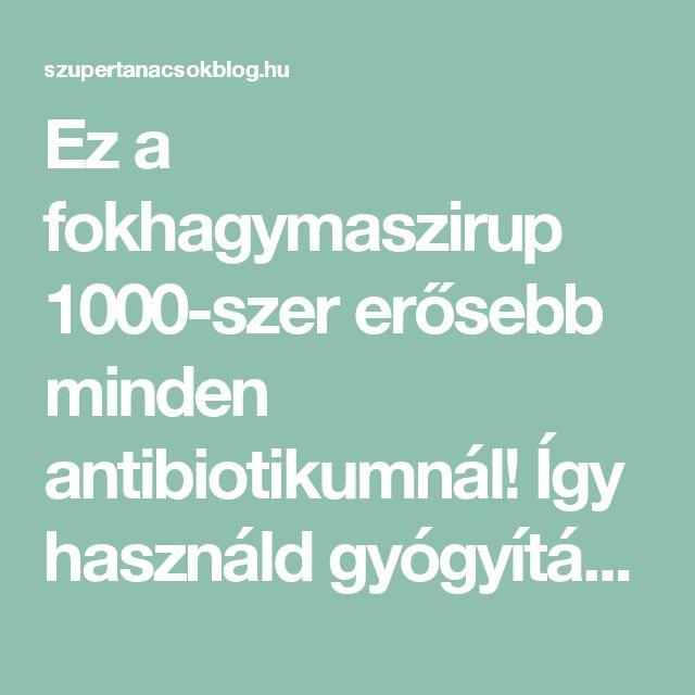 Ez a fokhagymaszirup 1000-szer erősebb minden antibiotikumnál! Így használd gyógyításra! – szupertanácsok