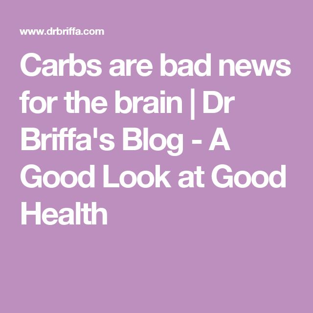 Carbs are bad news for the brain | Dr Briffa's Blog - A Good Look at Good Health