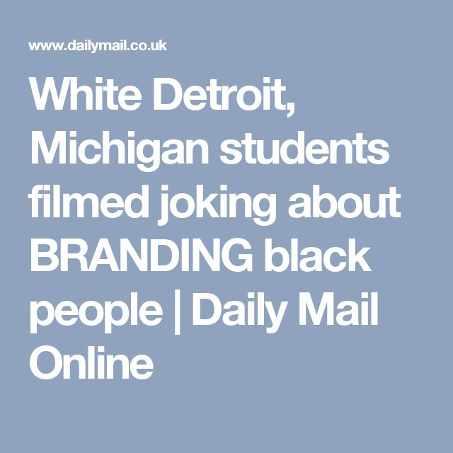 White Detroit, Michigan students filmed joking about BRANDING black people | Daily Mail Online