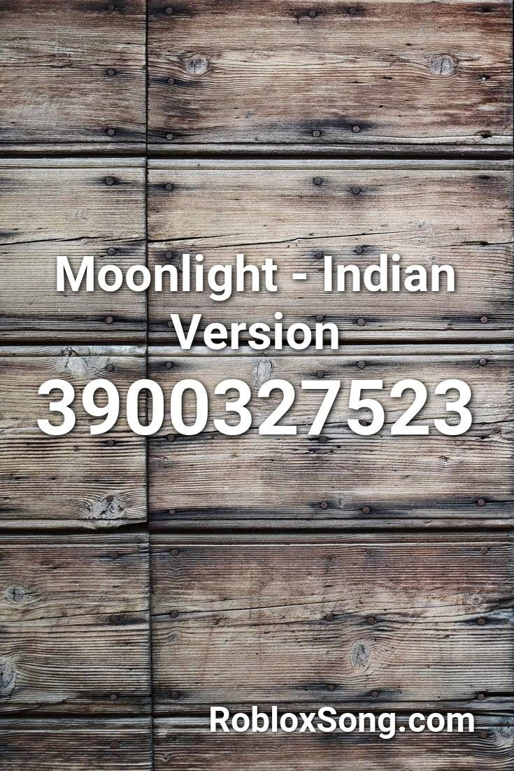 Roblox Id For Moonlight Moonlight Indian Version Roblox Id Roblox Music Codes In 2020 Songs Roblox Im Dying Inside