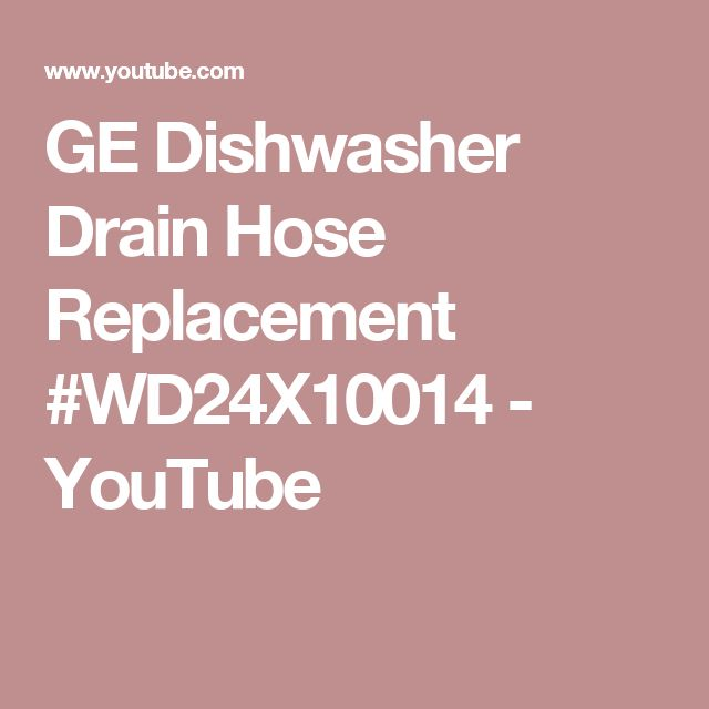 GE Dishwasher Drain Hose Replacement #WD24X10014 - YouTube