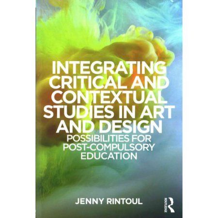 Integrating Critical and Contextual Studies in Art and Design: Possibilities for Post-compulsory Education