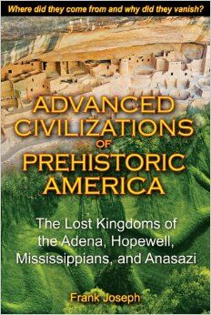 Book of the day - Advanced Civilizations of Prehistoric America: The Lost Kingdoms of the Adena, Hopewell, Mississippians, and Anasazi