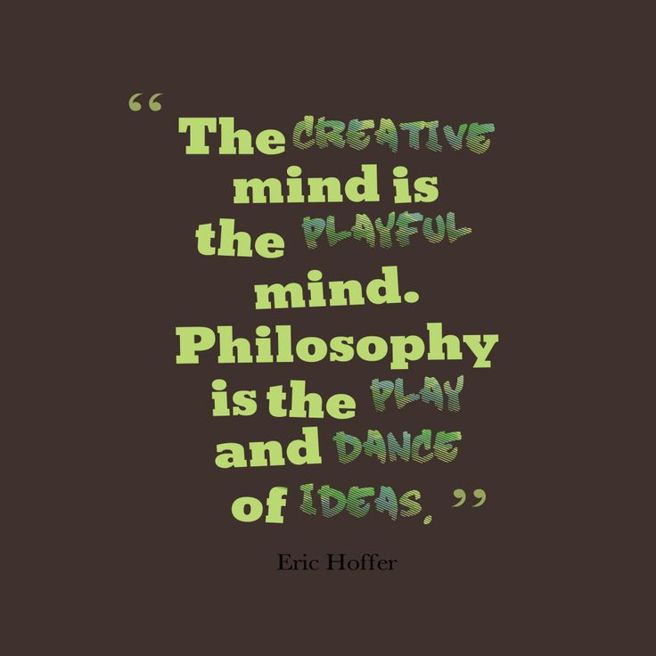 The creative mind is the playful mind. Philosophy is the play and dance of ideas – Quote