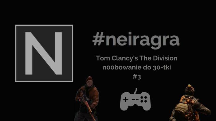 n00bowanie do 30-tki w The Division! #3 #neiragra
