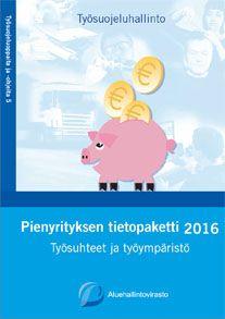 Pienyrityksen tietopaketti 2016 : työsuhteet ja työympäristö.