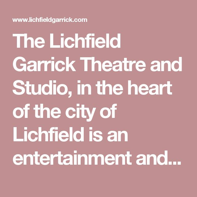 The Lichfield Garrick Theatre and Studio, in the heart of the city of Lichfield is an entertainment and arts venue