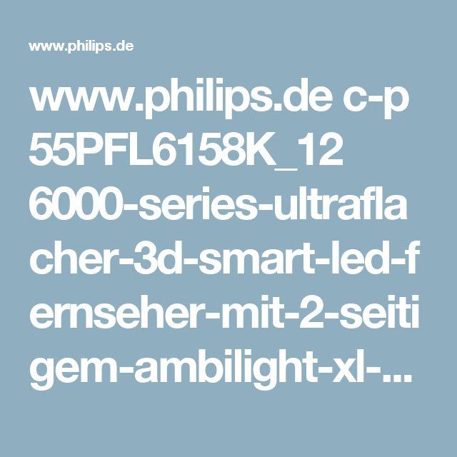 www.philips.de c-p 55PFL6158K_12 6000-series-ultraflacher-3d-smart-led-fernseher-mit-2-seitigem-ambilight-xl-und-pixel-precise-hd support